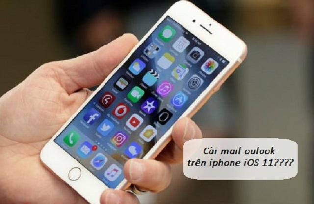 Bật mí cách cài đặt mail Outlook trên iPhone iOS 11 chi tiết nhất